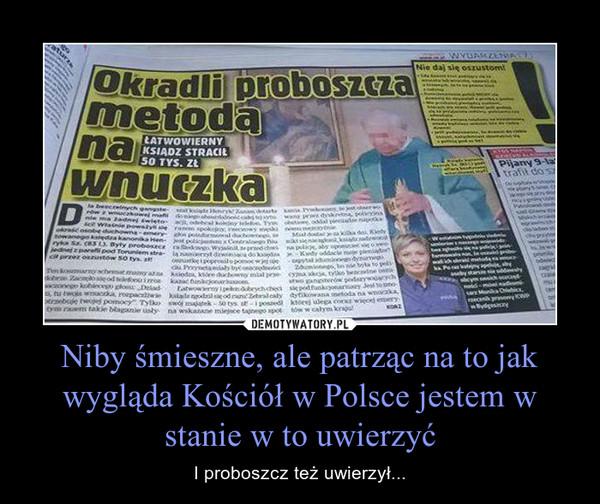 Niby śmieszne, ale patrząc na to jak wygląda Kościół w Polsce jestem w stanie w to uwierzyć – I proboszcz też uwierzył...