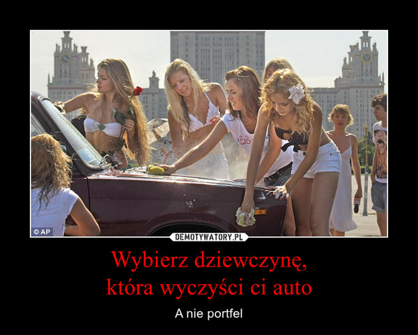 Wybierz dziewczynę,która wyczyści ci auto – A nie portfel