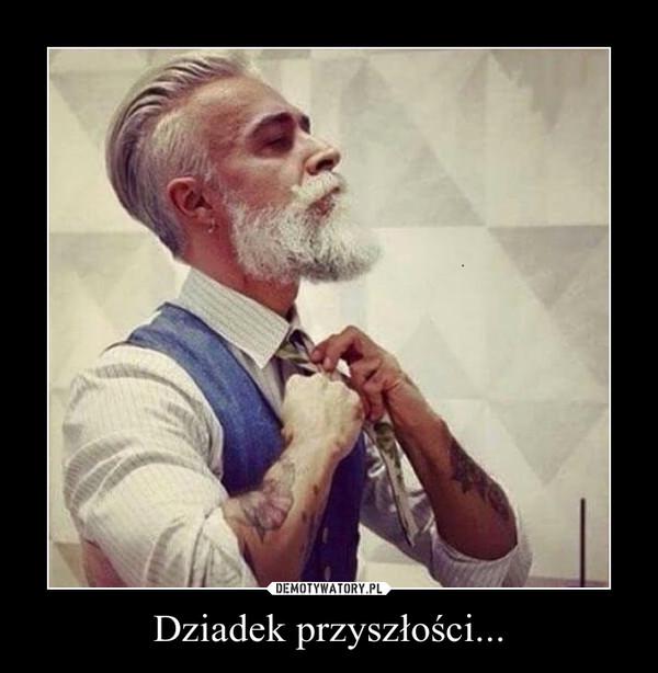 Dziadek przyszłości... –