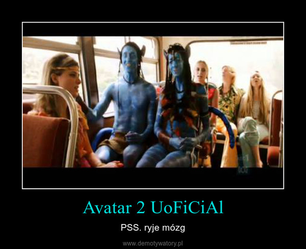 Avatar 2 UoFiCiAl – PSS. ryje mózg