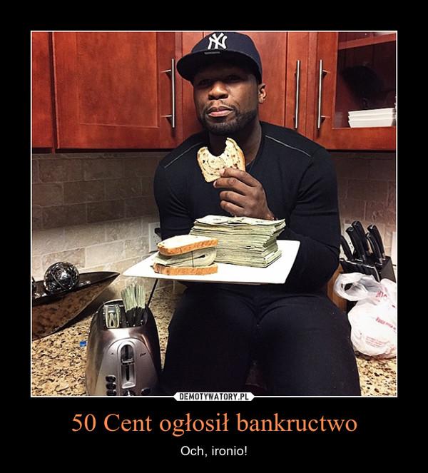 50 Cent ogłosił bankructwo – Och, ironio!