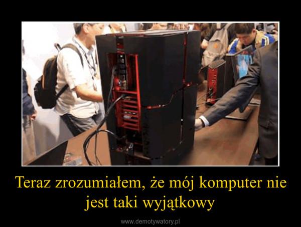 Teraz zrozumiałem, że mój komputer nie jest taki wyjątkowy –