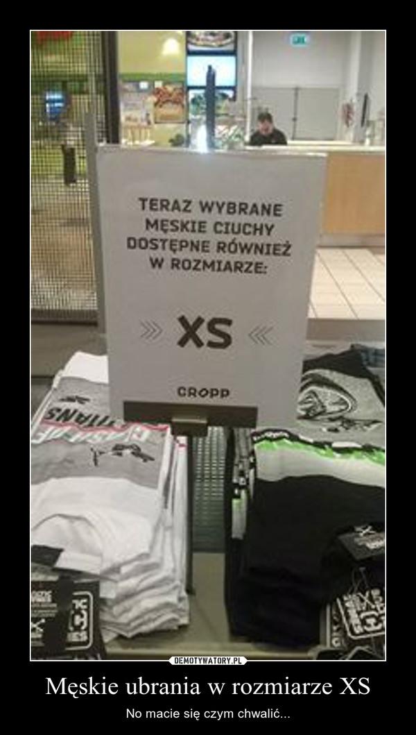 Męskie ubrania w rozmiarze XS – No macie się czym chwalić...