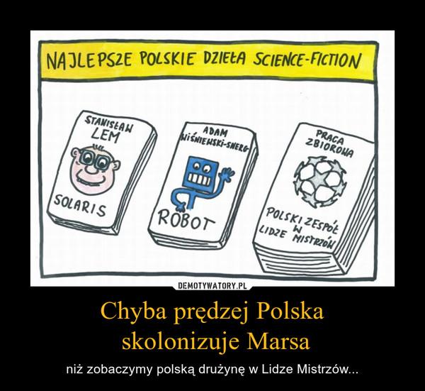 Chyba prędzej Polska skolonizuje Marsa – niż zobaczymy polską drużynę w Lidze Mistrzów...