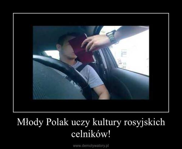 Młody Polak uczy kultury rosyjskich celników! –