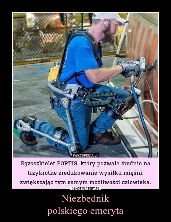 Niezbędnikpolskiego emeryta –  Egzoszkielet FORTIS, który pozwala średnio na trzykrotne zredukowanie wysiłku mięśni, zwiększając tym samym możliwości człowieka.