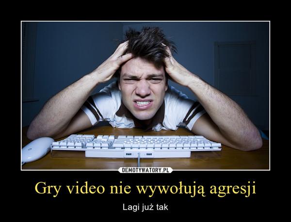 Gry video nie wywołują agresji – Lagi już tak