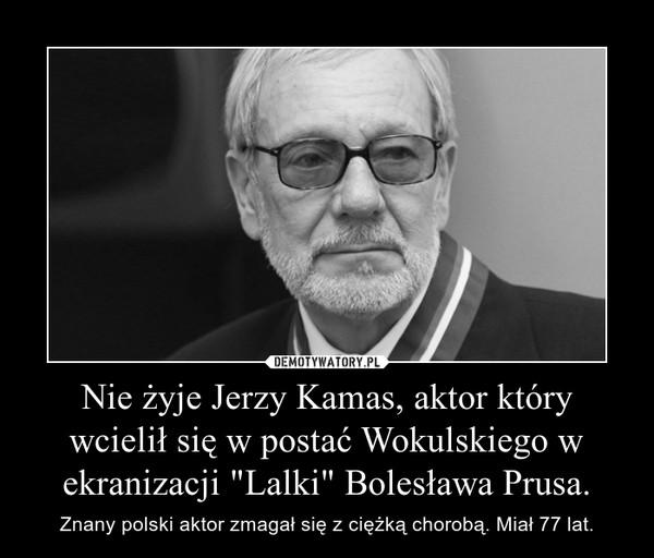 """Nie żyje Jerzy Kamas, aktor który wcielił się w postać Wokulskiego w ekranizacji """"Lalki"""" Bolesława Prusa. – Znany polski aktor zmagał się z ciężką chorobą. Miał 77 lat."""