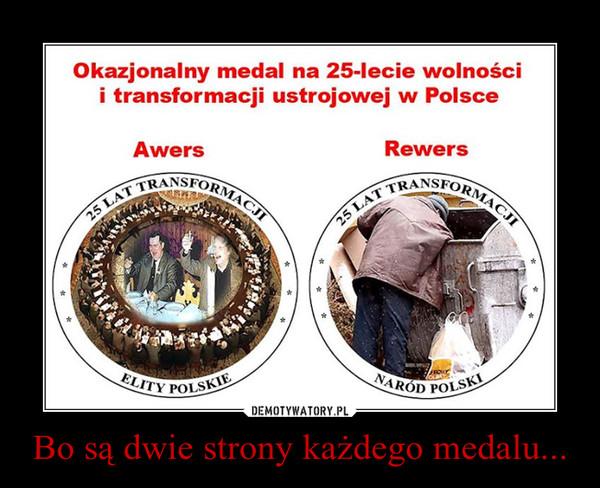 Bo są dwie strony każdego medalu... –