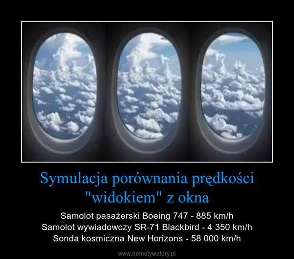 """Symulacja porównania prędkości """"widokiem"""" z okna – Samolot pasażerski Boeing 747 - 885 km/hSamolot wywiadowczy SR-71 Blackbird - 4 350 km/hSonda kosmiczna New Horizons - 58 000 km/h"""