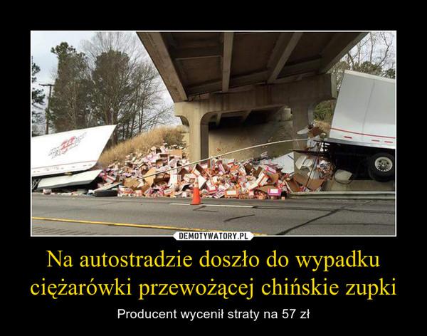 Na autostradzie doszło do wypadku ciężarówki przewożącej chińskie zupki – Producent wycenił straty na 57 zł