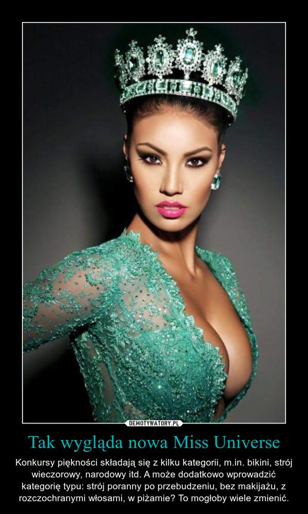 Tak wygląda nowa Miss Universe – Konkursy piękności składają się z kilku kategorii, m.in. bikini, strój wieczorowy, narodowy itd. A może dodatkowo wprowadzić kategorię typu: strój poranny po przebudzeniu, bez makijażu, z rozczochranymi włosami, w piżamie? To mogłoby wiele zmienić.