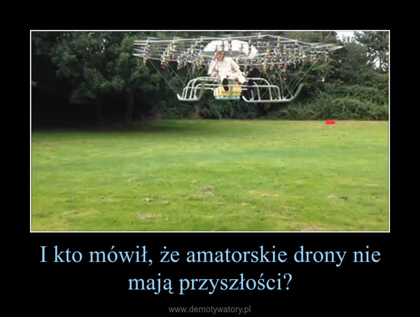 I kto mówił, że amatorskie drony nie mają przyszłości? –
