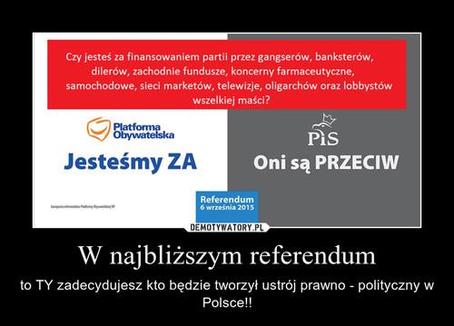 W najbliższym referendum