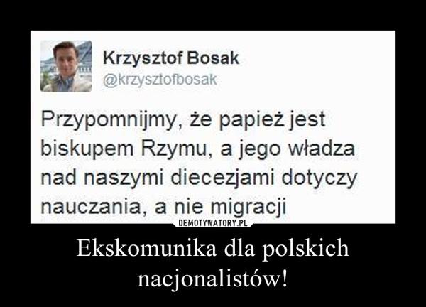 Ekskomunika dla polskich nacjonalistów! –