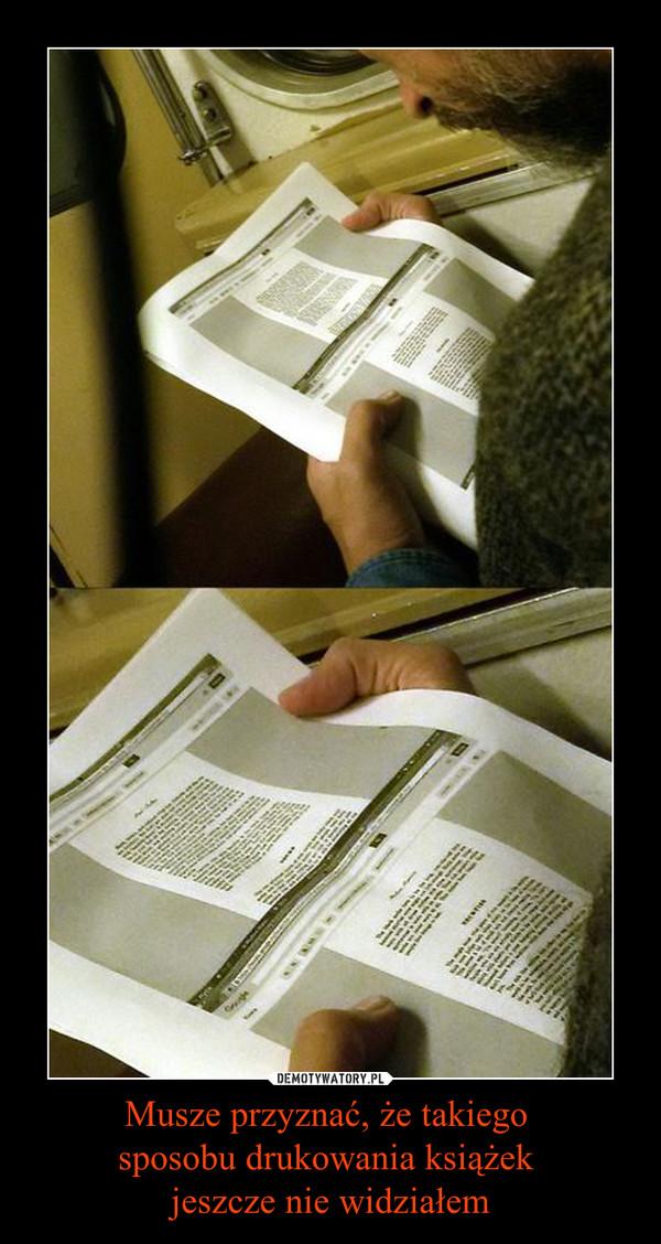 Musze przyznać, że takiego sposobu drukowania książek jeszcze nie widziałem –