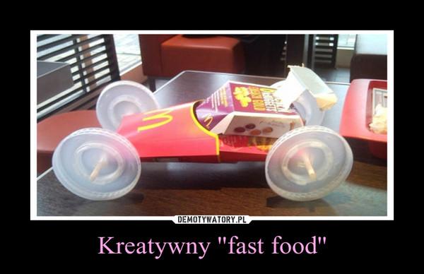 Kreatywny ''fast food'' –