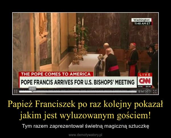 Papież Franciszek po raz kolejny pokazał jakim jest wyluzowanym gościem! – Tym razem zaprezentował świetną magiczną sztuczkę