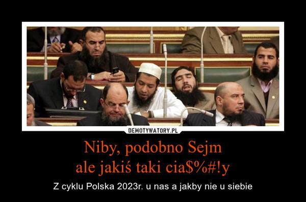 Niby, podobno Sejmale jakiś taki cia$%#!y – Z cyklu Polska 2023r. u nas a jakby nie u siebie