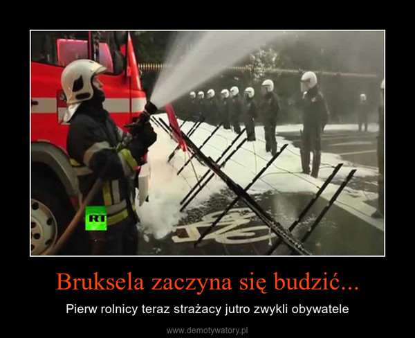 Bruksela zaczyna się budzić... – Pierw rolnicy teraz strażacy jutro zwykli obywatele