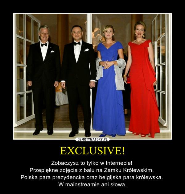 EXCLUSIVE! – Zobaczysz to tylko w Internecie! Przepiękne zdjęcia z balu na Zamku Królewskim. Polska para prezydencka oraz belgijska para królewska. W mainstreamie ani słowa.