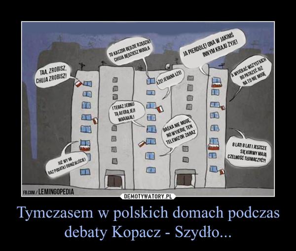 Tymczasem w polskich domach podczas debaty Kopacz - Szydło... –