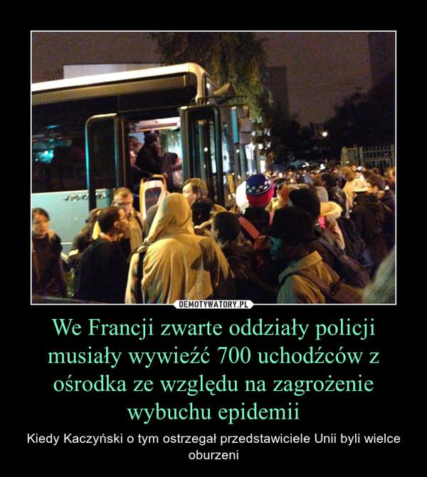 We Francji zwarte oddziały policji musiały wywieźć 700 uchodźców z ośrodka ze względu na zagrożenie wybuchu epidemii – Kiedy Kaczyński o tym ostrzegał przedstawiciele Unii byli wielce oburzeni