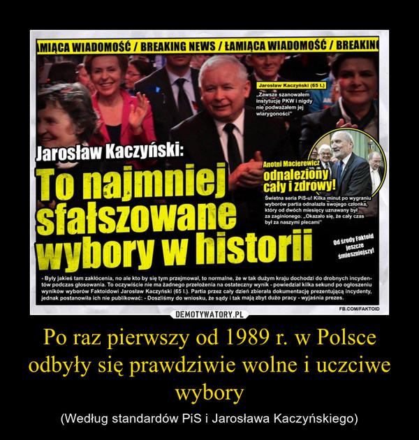 Po raz pierwszy od 1989 r. w Polsce odbyły się prawdziwie wolne i uczciwe wybory – (Według standardów PiS i Jarosława Kaczyńskiego)