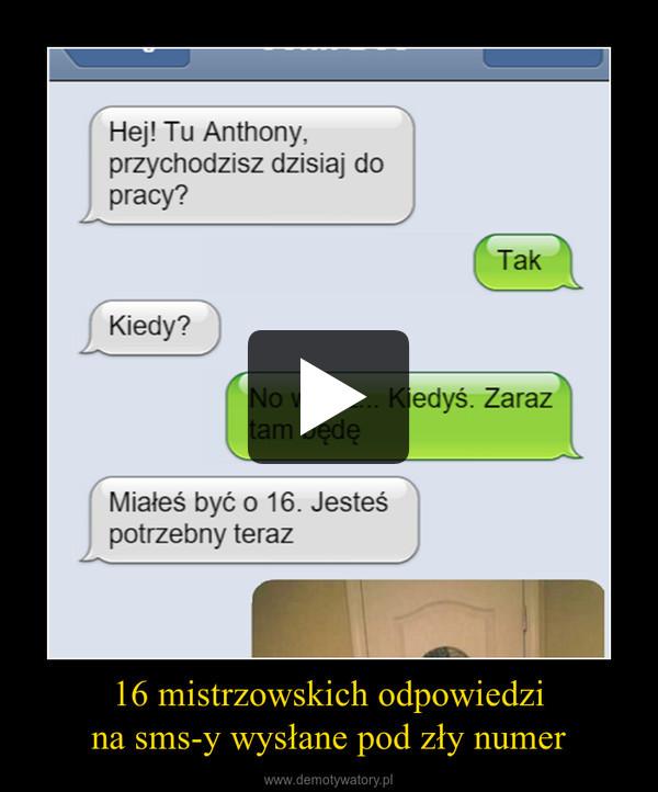 16 mistrzowskich odpowiedzina sms-y wysłane pod zły numer –
