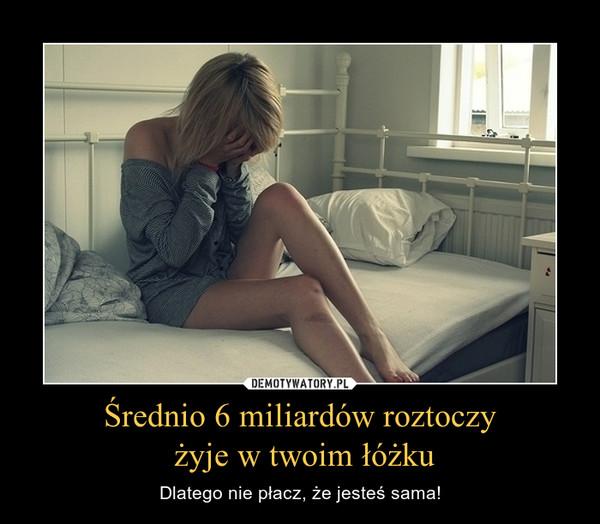 Średnio 6 miliardów roztoczy żyje w twoim łóżku – Dlatego nie płacz, że jesteś sama!