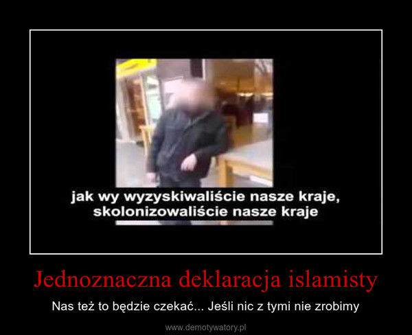 Jednoznaczna deklaracja islamisty – Nas też to będzie czekać... Jeśli nic z tymi nie zrobimy