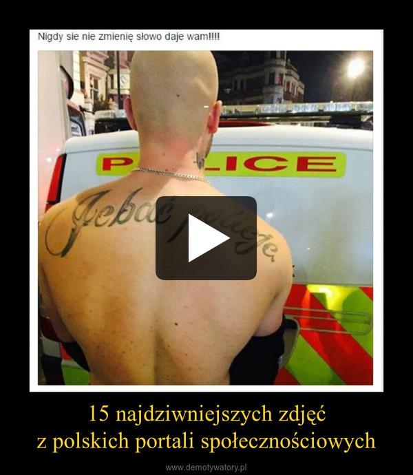 15 najdziwniejszych zdjęćz polskich portali społecznościowych –