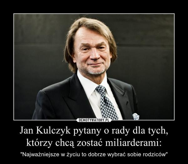 """Jan Kulczyk pytany o rady dla tych, którzy chcą zostać miliarderami: – """"Najważniejsze w życiu to dobrze wybrać sobie rodziców"""""""