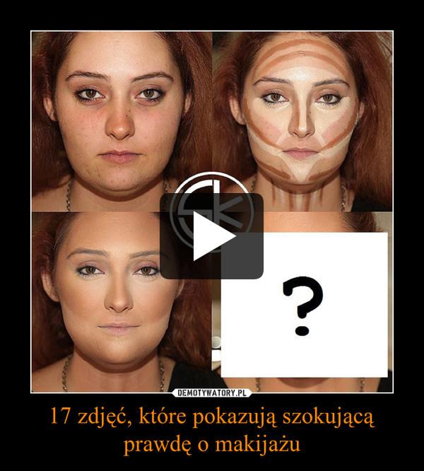 17 zdjęć, które pokazują szokującą prawdę o makijażu –