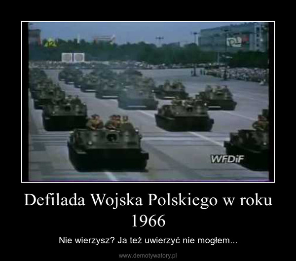 Defilada Wojska Polskiego w roku 1966 – Nie wierzysz? Ja też uwierzyć nie mogłem...