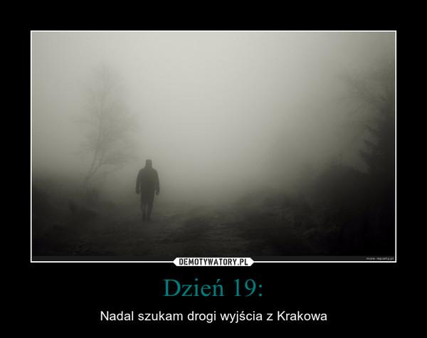 Dzień 19: – Nadal szukam drogi wyjścia z Krakowa