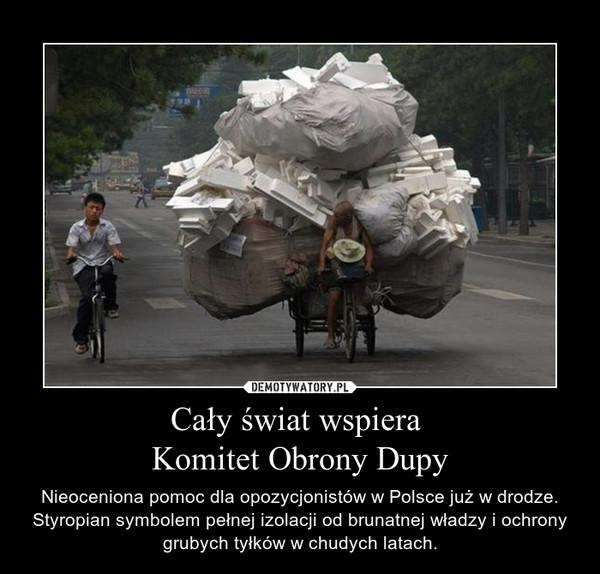 Cały świat wspiera Komitet Obrony Dupy – Nieoceniona pomoc dla opozycjonistów w Polsce już w drodze. Styropian symbolem pełnej izolacji od brunatnej władzy i ochrony grubych tyłków w chudych latach.
