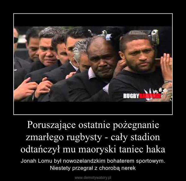 Poruszające ostatnie pożegnanie zmarłego rugbysty - cały stadion odtańczył mu maoryski taniec haka – Jonah Lomu był nowozelandzkim bohaterem sportowym.Niestety przegrał z chorobą nerek