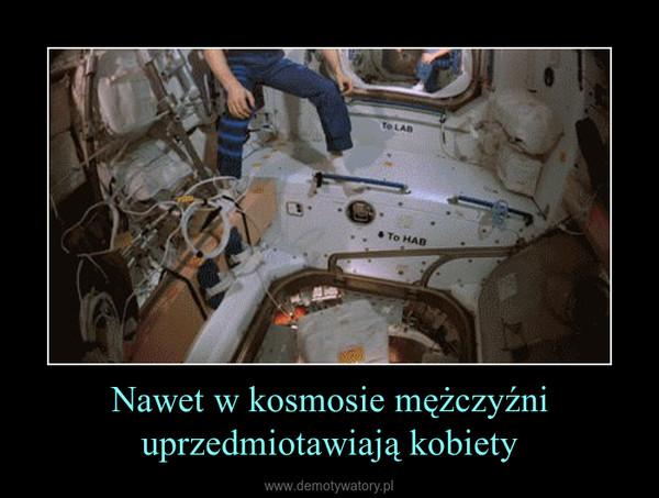 Nawet w kosmosie mężczyźni uprzedmiotawiają kobiety –