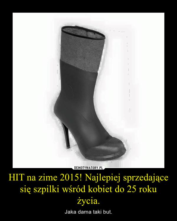 HIT na zime 2015! Najlepiej sprzedające się szpilki wśród kobiet do 25 roku życia. – Jaka dama taki but.