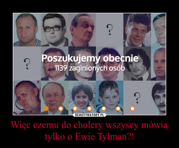 Więc czemu do cholery wszyscy mówią tylko o Ewie Tylman?!