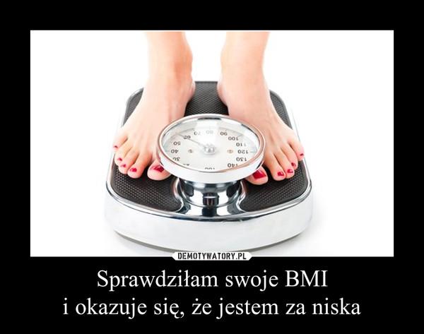 Sprawdziłam swoje BMIi okazuje się, że jestem za niska –