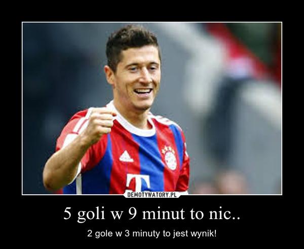 5 goli w 9 minut to nic.. – 2 gole w 3 minuty to jest wynik!