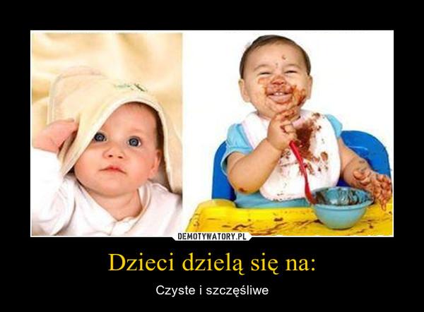 Dzieci dzielą się na: – Czyste i szczęśliwe