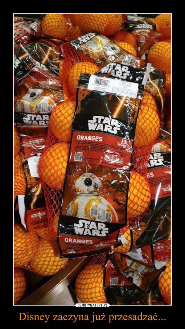 Disney zaczyna już przesadzać... –