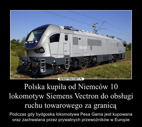 Polska kupiła od Niemców 10 lokomotyw Siemens Vectron do obsługi ruchu towarowego za granicą – Podczas gdy bydgoska lokomotywa Pesa Gama jest kupowana oraz zachwalana przez prywatnych przewoźników w Europie
