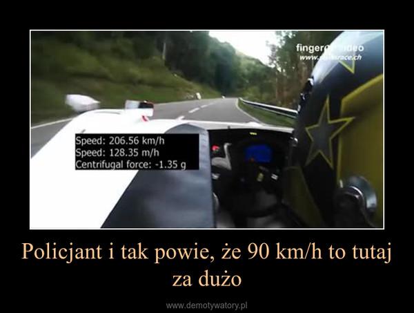Policjant i tak powie, że 90 km/h to tutaj za dużo –