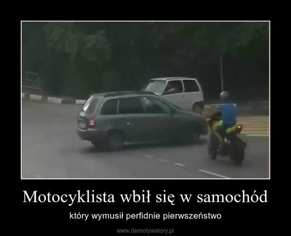 Motocyklista wbił się w samochód – który wymusił perfidnie pierwszeństwo