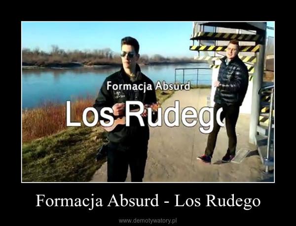 Formacja Absurd - Los Rudego –