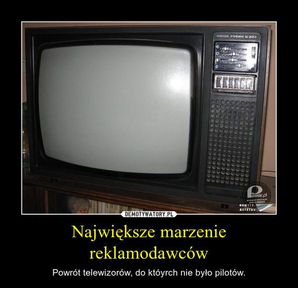 Największe marzenie reklamodawców – Powrót telewizorów, do któyrch nie było pilotów.
